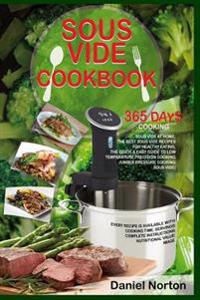 Bilde av Sous Vide Cookbook: 365 Days Cooking Sous Vide At Home, The Best Sous Vide Recipes For Healthy Eating, The Quick & Easy Guide To Low Tempe