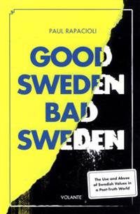 Good Sweden Bad Sweden: The Use and Abuse of Swedish Values in a Post-Truth World