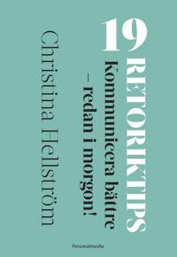 19 Retoriktips! : kommunicera bättre – redan i morgon!