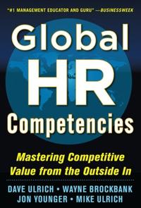 Global HR Competencies: Mastering Competitive Value from the Outside-In; Dave Ulrich,Jon Younger,Wayne Brockbank, ; 2012