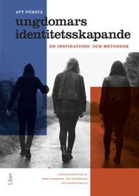 Att förstå ungdomars identitetsskapande : en inspirations- och metodbok