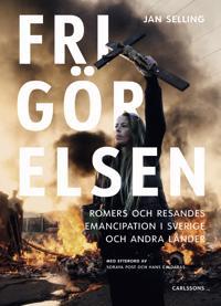 Frigörelsen : romers och resandes emancipation i Sverige och andra länder