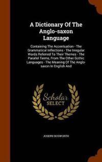 Bilde av A Dictionary Of The Anglo-saxon Language