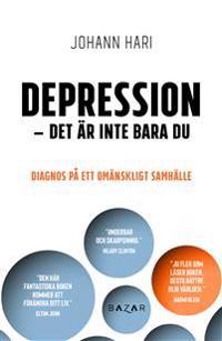 Depression – det är inte bara du : diagnos på ett omänskligt samhälle