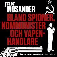 Bland spioner, kommunister och vapenhandlare – Del 2