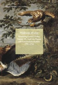 Maktens rivaler : Drottning Lovisa Ulrika Gustav III Axel von Fersen och Carl Fredrik Pechlin 1755-1792;