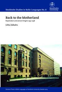 Bilde av Back To The Motherland : Repatriation And Latvian émigrés 1955-1958