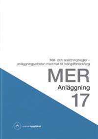 MER Anläggning 17. Mät- och ersättningsregler – anläggningsarbeten med mall till mängdförteckning