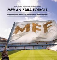 Mer än bara fotboll : om fotbollsföreningen Malmö FF:s roll som samhällsbärare på och utanför planen