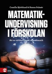Matematikundervisning i förskolan : Att se världen i juset av matematik