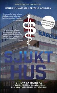 Sjukt hus : om Nya Karolinska – svindlerierna, skandalerna och sjukvårdskrisen i Stockholm