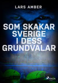 Som skakar Sverige i dess grundvalar