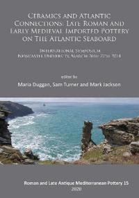 Bilde av Ceramics And Atlantic Connections: Late Roman And Early Medieval Imported Pottery On The Atlantic Seaboard