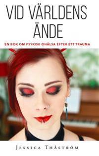 Vid världens ände : en bok om psykisk ohälsa efter trauma
