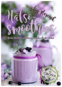 Hälso-smoothies : boosta med vitaminer mineraler och antioxidanter