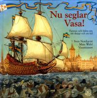 Nu seglar Vasa : fantasi och fakta om ett skepp och en tid