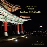 Mina Recept till den Koreanska Maten : Mina Recept till den Koreanska Maten
