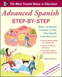 Advanced Spanish Step-by-Step: Master Accelerated Grammar to Take Your Spanish to the Next Level; Barbara Bregstein ; 2011
