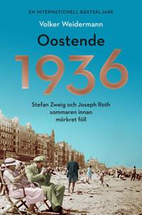 Oostende 1936 – Stefan Zweig och Joseph Roth sommaren innan mörkret föll