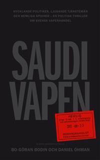 Saudivapen : hycklande politiker, ljugande tjänstemän och hemliga spioner – en politisk thriller om svensk vapenhandel