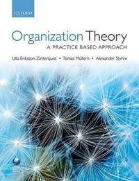 Organization Theory: A Practice Based Approach; Ulla Eriksson-Zetterquist,Tomas Müllern, ; 2011