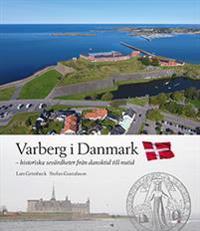 Varberg i Danmark – historiska sevärdheter från dansktid till nutid