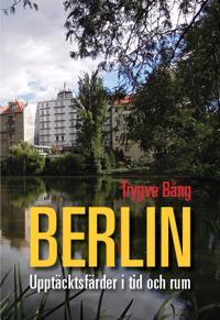 Berlin : upptäcktsfärder i tid och rum