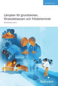 Läroplan för grundskolan förskoleklassen och fritidshemmet : reviderad 2019