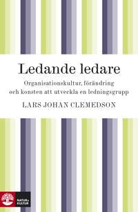Ledande ledare : organisationskultur förändring och konsten attt utveckla en ledningsgrupp
