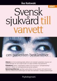 Svensk sjukvård till vanvett : om patienten bestämmer…