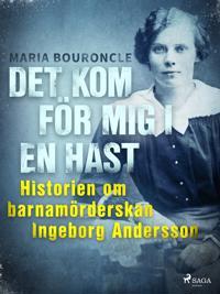 Det kom för mig i en hast – Historien om barnamörderskan Ingeborg Andersson