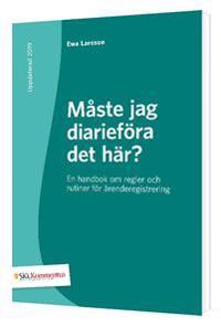 Måste jag diarieföra det här? : en handbok om regler och rutiner för ärenderegistrering