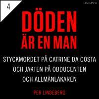 Del 4 – Döden är en man. Styckmordet på Catrine da Costa och jakten på Obducenten och Allmänläkaren