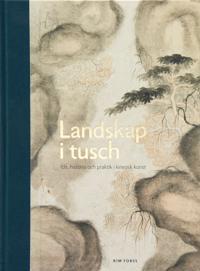 Landskap i tusch: ide historia och praktik i kinesisk konst
