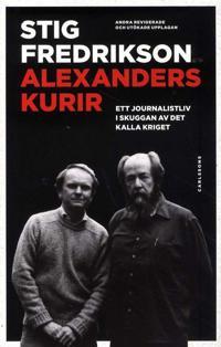 Alexanders kurir : ett journalistliv i skuggan av det kalla kriget