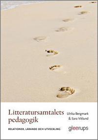 Litteratursamtalets pedagogik : Relationer lärande och utveckling