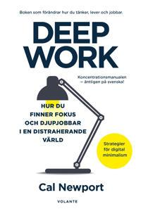 Deep Work : hur du finner fokus och djupjobbar i en distraherande värld – strategier för kontroll mindre stress och digital minimalism