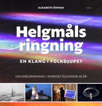 Helgmålsringning : en klang i folkdjupet – helgmålsringning i Sveriges Television 50 år