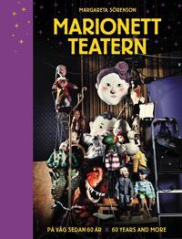 Marionetteatern : på väg sedan 60 år / Marionetteatern : 60 years and more