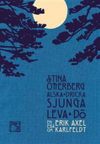 Älska, dricka, sjunga, leva, dö : en essä om Erik Axel Karlfeldt