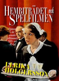 Hembiträdet och spelfilmen : stjärnor i det svenska folkhemmets 1930- och 40-tal