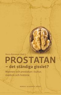 Prostatan : det ständiga gisslet? – mannen och prostatan i kultur, medicin och historia
