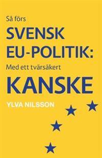 Så förs svensk EU-politik: med ett tvärsäkert – kanske