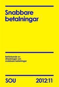 Snabbare betalningar : betänkande av Utredningen om snabbare betalningar. SOU 2012:11