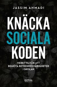 Knäcka sociala koden : Verktyg för att bemöta beteendesvårigheter i skolan