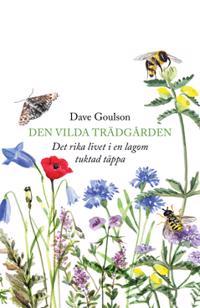 Den vilda trädgården : Det rika livet i en lagom tuktad täppa