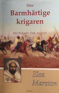 Den barmhärtige krigaren – Abd el-Kader från Algeriet