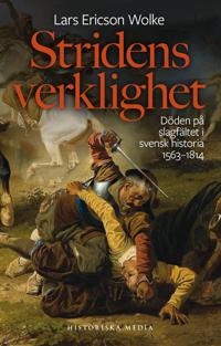 Stridens verklighet : döden på slagfältet i svensk historia 1563-1814