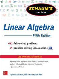 Schaum's Outline of Linear Algebra, 5th Edition: 612 Solved Problems + 25 Videos; Seymour Lipschutz,Marc Lipson ; 2012