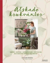 Älskade krukväxter : sorter, skötsel, arrangemang, växtskydd och hur man inreder med växter